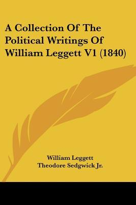 A Collection of the Political Writings of William Leggett V1 (1840)
