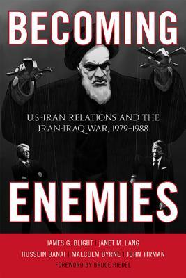 Becoming Enemies: U.S.-Iran Relations and the Iran-Iraq War, 1979--1988
