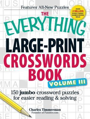 The Everything Large-Print Crosswords Book, Volume III: 150 jumbo crossword puzzles for easier reading  solving