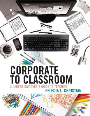 Corporate To Classroom: A Career Switcher's Guide To Teaching