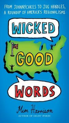 Wicked Good Words: From Johnnycakes to Jug Handles, a Roundup of America's Regionalisms