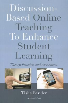 Discussion-Based Online Teaching to Enhance Student Learning: Theory, Practice, and Assessment