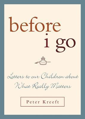 Before I Go: Letters to Our Children about What Really Matters