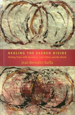 healing-the-sacred-divide-making-peace-with-ourselves-each-other-and-the-world