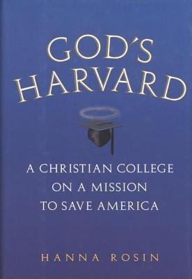 God's harvard: a christian college on a mission to save america by Hanna Rosin