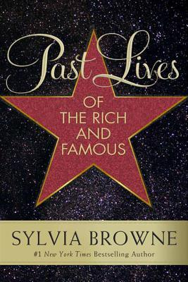 Ebook Past Lives of the Rich and Famous by Sylvia Browne PDF!
