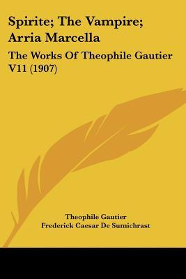 The Works Of Theophile Gautier V11 (1907) Spirite; The Vampire; Arria Marcella