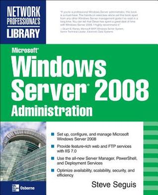 Microsoft Windows Server 2008 Administration by Steve Seguis