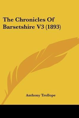 The Chronicles of Barsetshire V3 (1893)