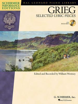 Edvard Grieg - Selected Lyric Pieces: With a CD of Performances Schirmer Performance Editions