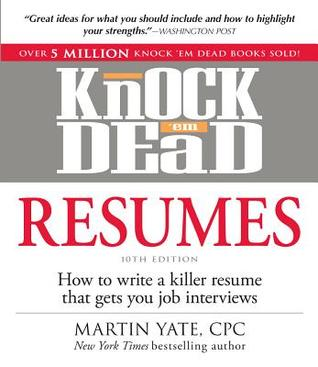 knock em dead resumes how to write a killer resume that gets you