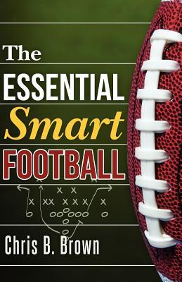 The Essential Smart Football by Chris B. Brown