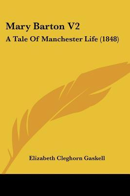 Mary Barton V2: A Tale of Manchester Life (1848)