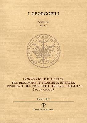 I Georgofili. Quaderni 2011-I. Innovazione E Ricerca Per Risolvere Il Problema Energia. I Risultati del Progetto Firenze-Hydrolab (2004-2009): Firenze, 21 Aprile 2011