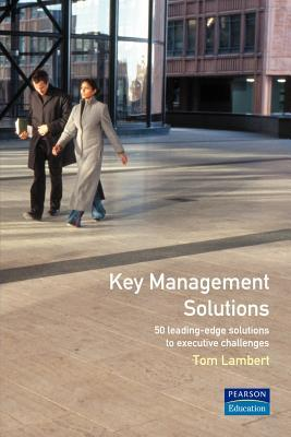 Key Management Solutions: 50 Leading-Edge Solutions to Executive Problems/Challenges