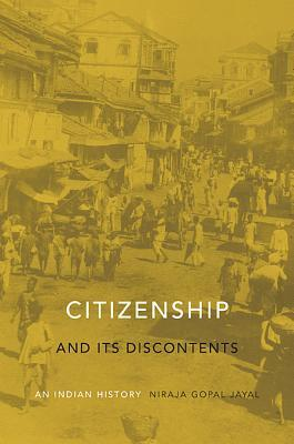 Citizenship and Its Discontents: An Indian History