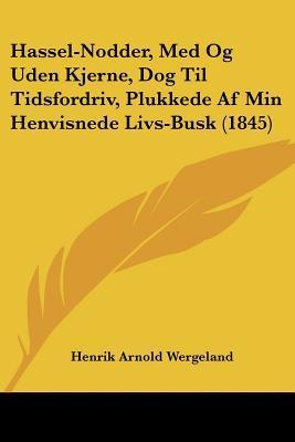 Hassel-Nodder, Med Og Uden Kjerne, Dog Til Tidsfordriv, Plukkede AF Min Henvisnede Livs-Busk (1845)