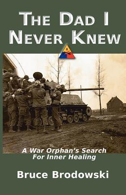 The Dad I Never Knew: A War Orphan's Search For Inner Healing