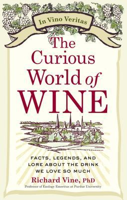 The Curious World of Wine: Facts, Legends, and Lore About the Drink We Love So Much por Richard Vine