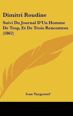 Dimitri Roudine: Suivi Du Journal D'Un Homme de Trop, Et de Trois Rencontres (1862)