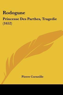 Rodogune: Princesse Des Parthes, Tragédie