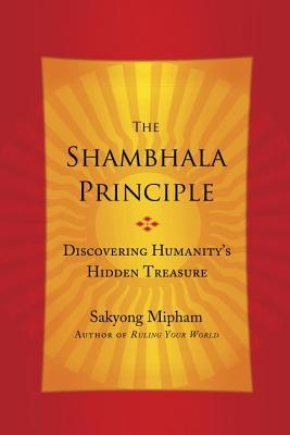 The Shambhala Principle: Discovering Humanity's Hidden Treasure par Sakyong Mipham