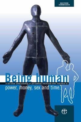 Being Human: A Christian Understanding of Personhood Illustrated with Reference to Power, Money, Sex and Time