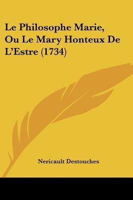 Le Philosophe Marie, Ou Le Mary Honteux de L'Estre (1734)