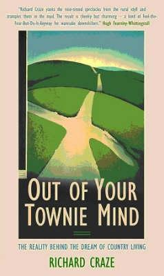 Out of Your Townie Mind The Reality Behind the Dream of Country Living