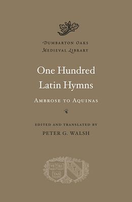 One Hundred Latin Hymns: Ambrose to Aquinas
