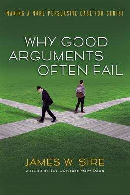 Why Good Arguments Often Fail by James W. Sire