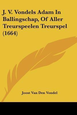 J. V. Vondels Adam in Ballingschap, of Aller Treurspeelen Treurspel (1664)