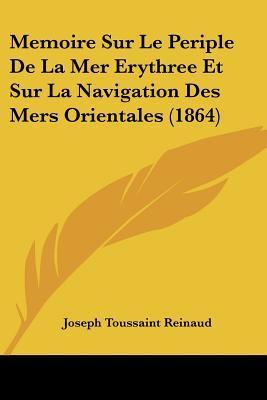 Memoire Sur Le Periple de La Mer Erythree Et Sur La Navigation Des Mers Orientales (1864)