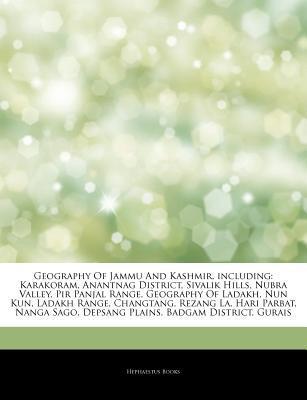 Articles on Geography of Jammu and Kashmir, Including: Karakoram, Anantnag District, Sivalik Hills, Nubra Valley, Pir Panjal Range, Geography of Ladakh, Nun Kun, Ladakh Range, Changtang, Rezang La, Hari Parbat, Nanga Sago, Depsang Plains