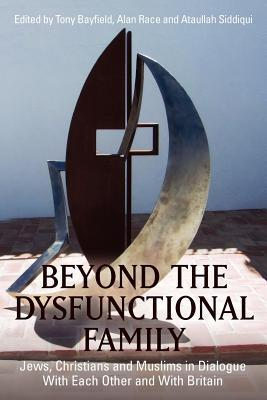 Beyond the Dysfunctional Family: Jews, Christians and Muslims in Dialogue with Each Other and with Britain