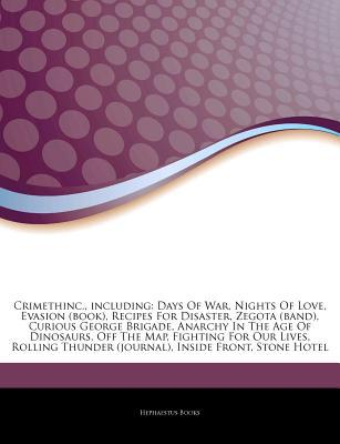 Articles on Crimethinc., Including: Days of War, Nights of Love, Evasion (Book), Recipes for Disaster, Zegota (Band), Curious George Brigade, Anarchy in the Age of Dinosaurs, Off the Map, Fighting for Our Lives, Rolling Thunder (Journal)