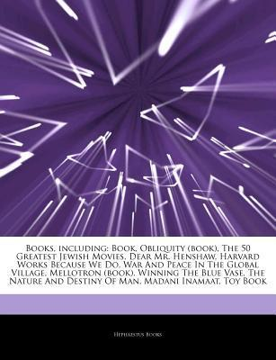 Articles on Books, Including: Book, Obliquity (Book), the 50 Greatest Jewish Movies, Dear Mr. Henshaw, Harvard Works Because We Do, War and Peace in the Global Village, Mellotron (Book), Winning the Blue Vase, the Nature and Destiny of Man