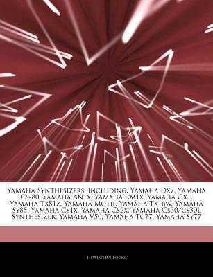 Articles on Yamaha Synthesizers, Including: Yamaha Dx7, Yamaha CS-80, Yamaha An1x, Yamaha Rm1x, Yamaha Gx1, Yamaha Tx81z, Yamaha Motif, Yamaha Tx16w, Yamaha Sy85, Yamaha Cs1x, Yamaha Cs2x, Yamaha Cs30/Cs30l Synthesizer, Yamaha V50