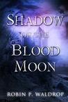 Shadow of the Blood Moon (Blood Moon, #2)