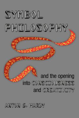Symbol Philosophy and the Opening Into Consciousness and Creativity: And the Opening Into Consciousness and Creativity