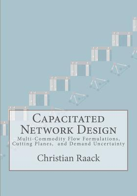 Capacitated Network Design: Multi-Commodity Flow Formulations, Cutting Planes, and Demand Uncertainty