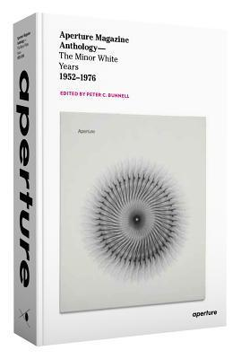 Aperture Magazine Anthology: The Minor White Years, 1952-1976