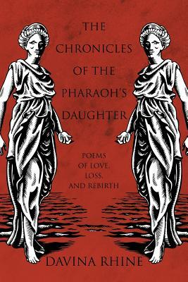 The Chronicles of the Pharaoh's Daughter: Poems of Love, Loss, and Rebirth