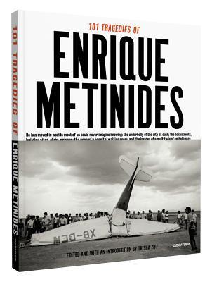 101 Tragedies of Enrique Metinides por Enrique Metinides, Trisha Ziff