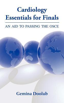 Cardiology Essentials for Finals - An Aid to Passing the OSCE