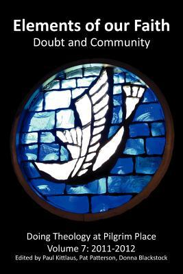 Elements of Our Faith: Doubt and Community Doing Theology at Pilgrim Place: Volume 7