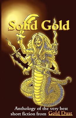Solid Gold: Anthology of the Very Best Short Fiction from Gold Dust