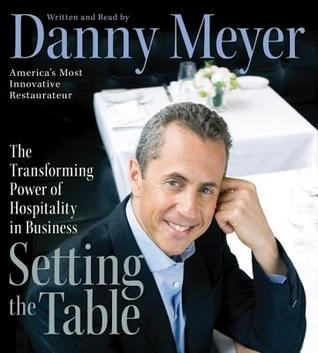 Setting The Table Transforming Of Hospitality In Business By Danny Meyer