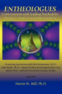 Entheologues: Conversations with Leading Psychedelic Thinkers, Explorers and Researchers