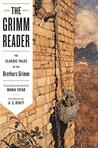 The Grimm Reader: The Classic Tales of the Brothers Grimm